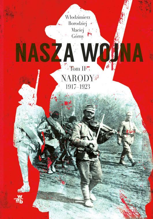 Nasza wojna. Tom II: narody 1917–1923