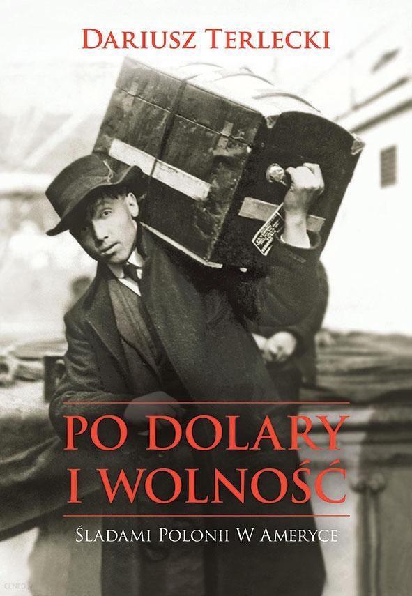 Po dolary i wolność. Śladami Polonii w Ameryce