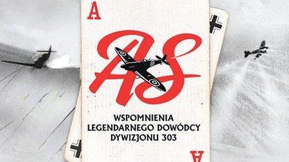 As. Wspomnienia legendarnego dowódcy Dywizjonu 303