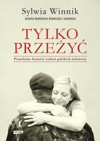 Tylko przeżyć. Prawdziwe historie rodzin polskich żołnierzy
