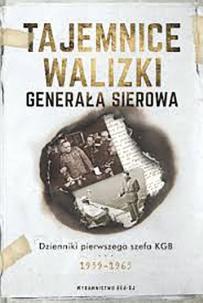 Tajemnice walizki generała Sierowa. Dziennik pierwszego szefa KGB 1939–1963