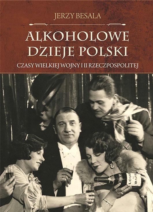 Alkoholowe dzieje Polski. Czasy Wielkiej Wojny i II RP