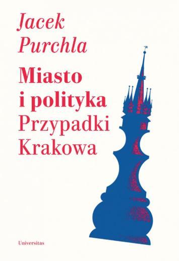 Miasto i polityka. Przypadki Krakowa